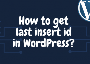 How to get last insert id in WordPress