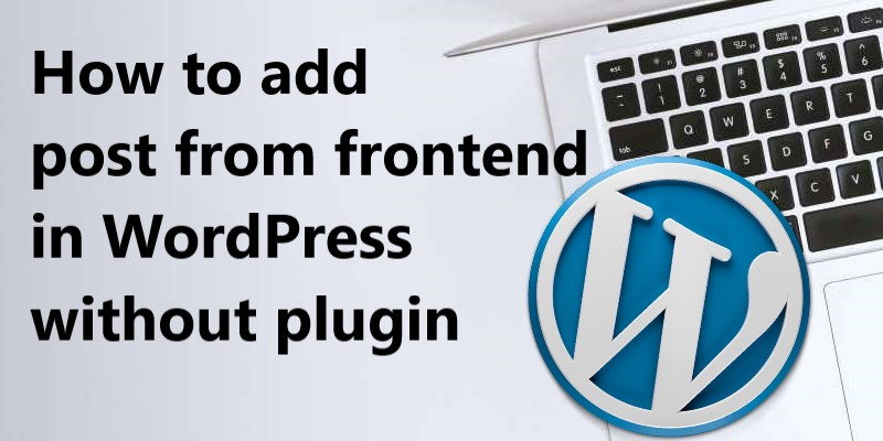 How to add post from frontend in WordPress without plugin