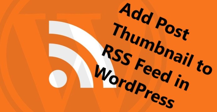 How to Add Post Thumbnail to RSS Feed in WordPress