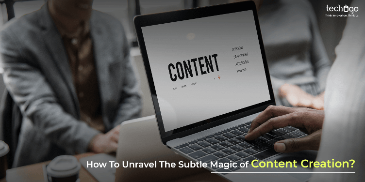 How To Unravel The Subtle Magic of Content Creation?