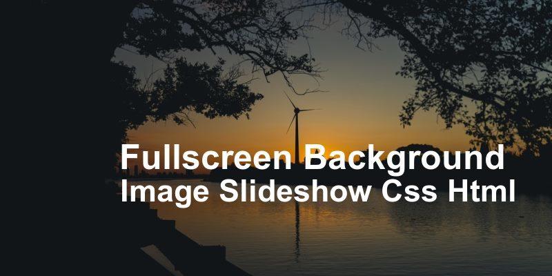 Fullscreen background image slideshow css html