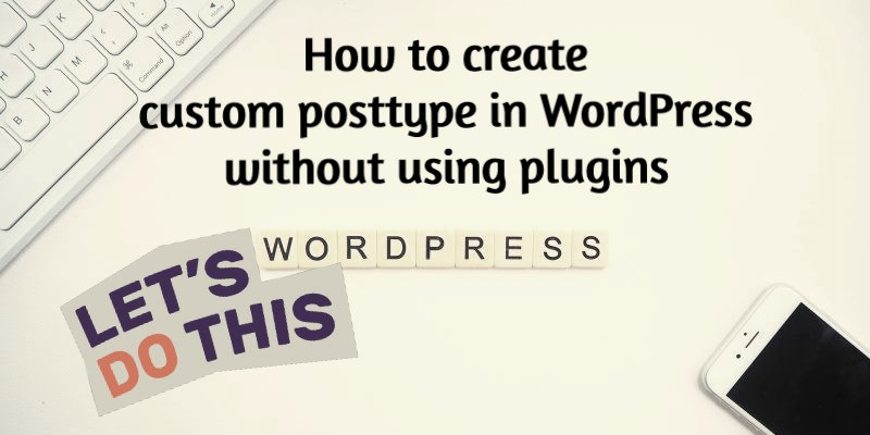 How to Create Custom Post Types In WordPress Without Plugin