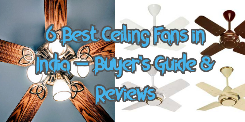 6 Best Ceiling Fans in India – Buyer's Guide & Reviews