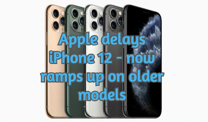 Apple delays iPhone 12 – now ramps up on older models