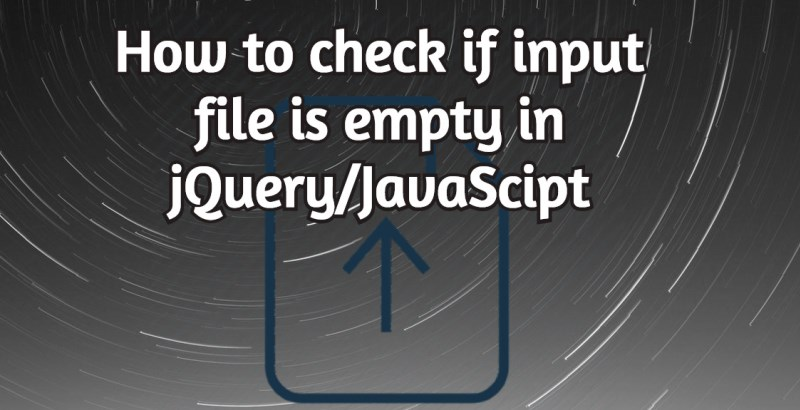 How to check if input file is empty in jQuery/JavaScipt