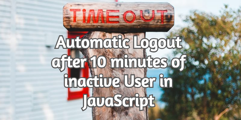 Automatic Logout after 10 minutes of inactive in JavaScript