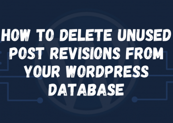 How to delete unused post revisions from your WordPress Database