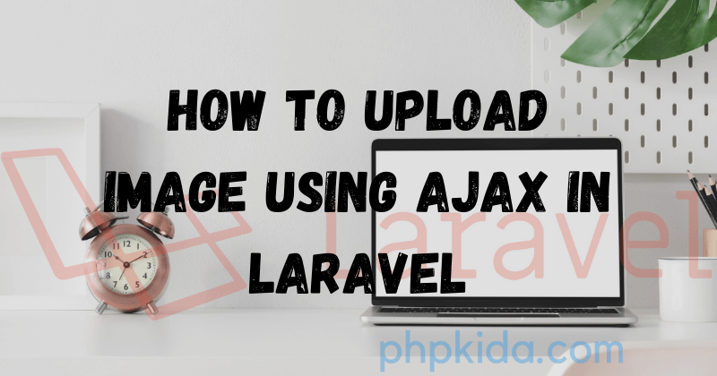 How to upload image using ajax in laravel