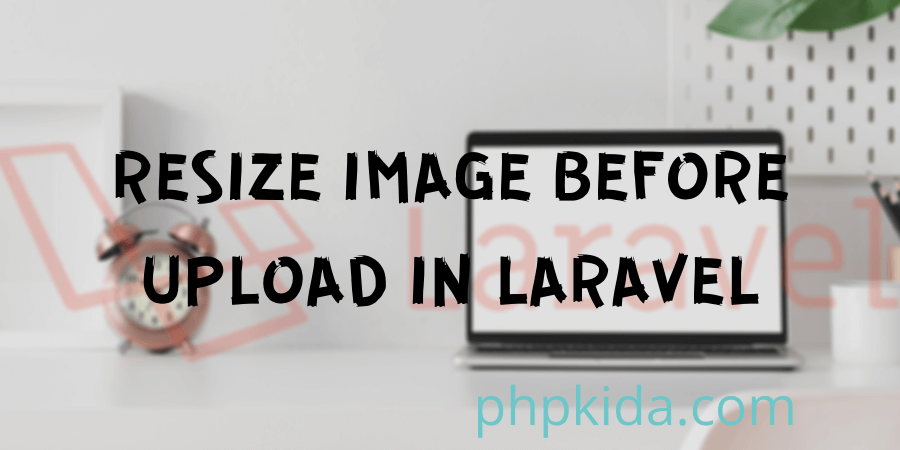 Resize Image Before Upload In Laravel