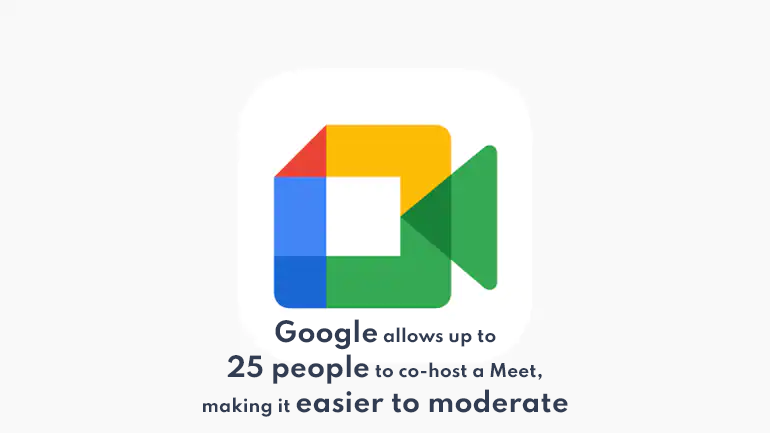 Google allows up to 25 people to co-host a Meet, making it easier to moderate